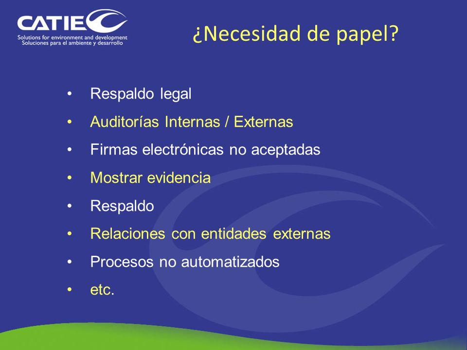 ¿Necesidad de papel? Respaldo legal Auditorías Internas / Externas Firmas electrónicas no aceptadas Mostrar evidencia Respaldo Relaciones con entidade