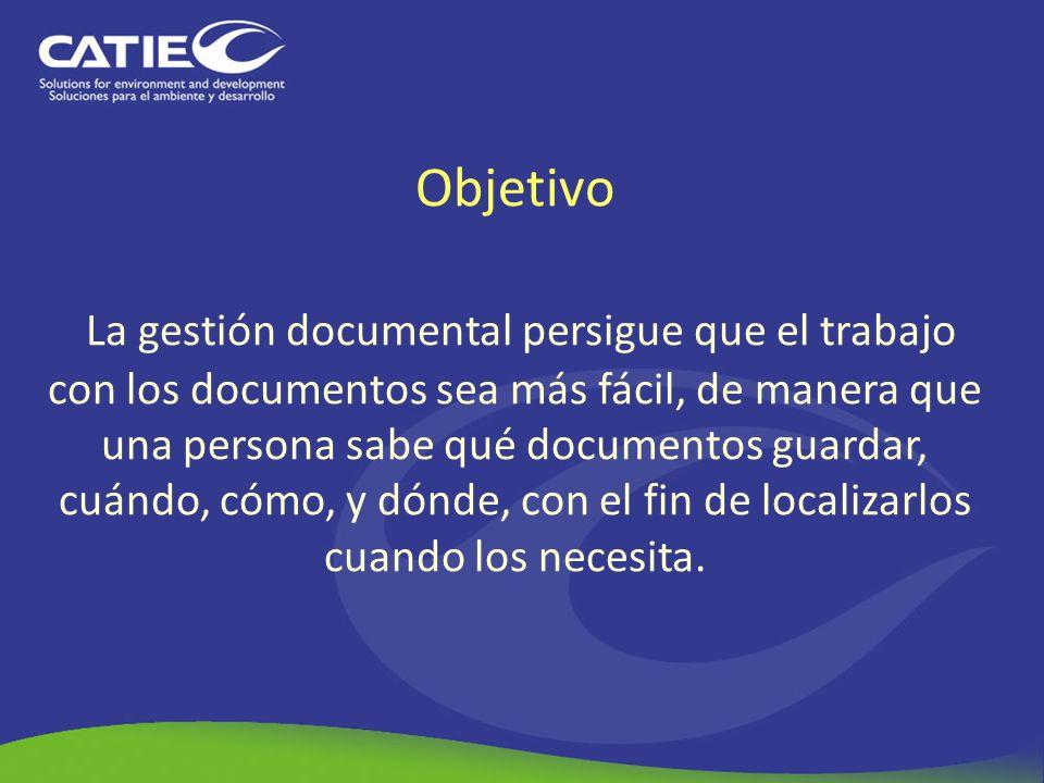 Objetivo La gestión documental persigue que el trabajo con los documentos sea más fácil, de manera que una persona sabe qué documentos guardar, cuándo