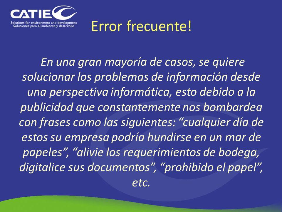 Error frecuente! En una gran mayoría de casos, se quiere solucionar los problemas de información desde una perspectiva informática, esto debido a la p