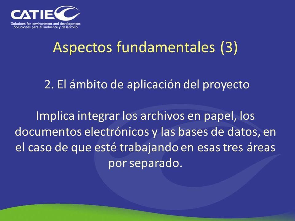 Aspectos fundamentales (3) 2. El ámbito de aplicación del proyecto Implica integrar los archivos en papel, los documentos electrónicos y las bases de
