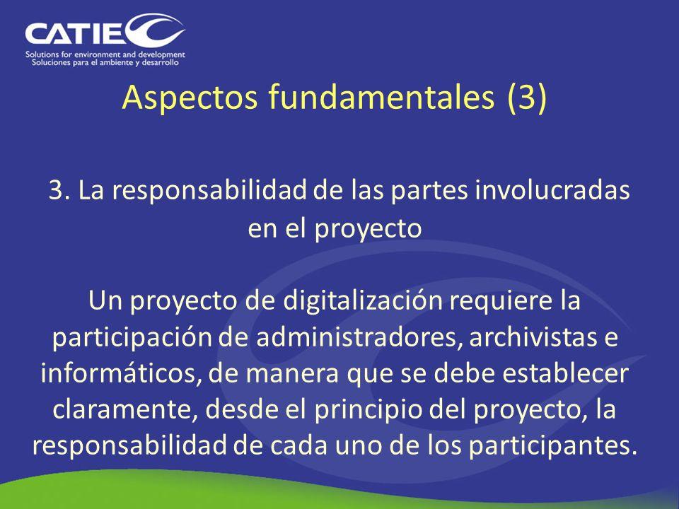 Aspectos fundamentales (3) 3. La responsabilidad de las partes involucradas en el proyecto Un proyecto de digitalización requiere la participación de