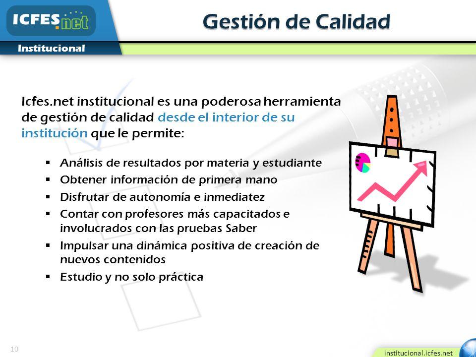 10 institucional.icfes.net Institucional Gestión de Calidad Icfes.net institucional es una poderosa herramienta de gestión de calidad desde el interio