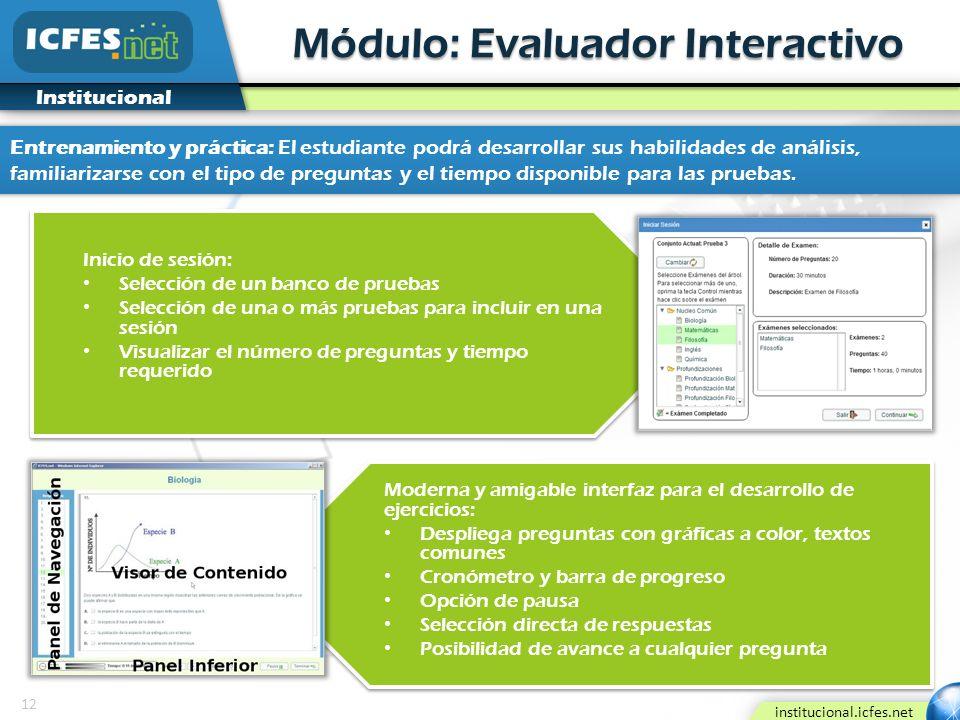 12 institucional.icfes.net Institucional Módulo: Evaluador Interactivo Inicio de sesión: Selección de un banco de pruebas Selección de una o más prueb