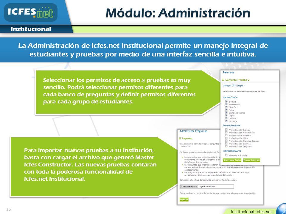 15 institucional.icfes.net Institucional Para importar nuevas pruebas a su institución, basta con cargar el archivo que generó Master Icfes Constructo
