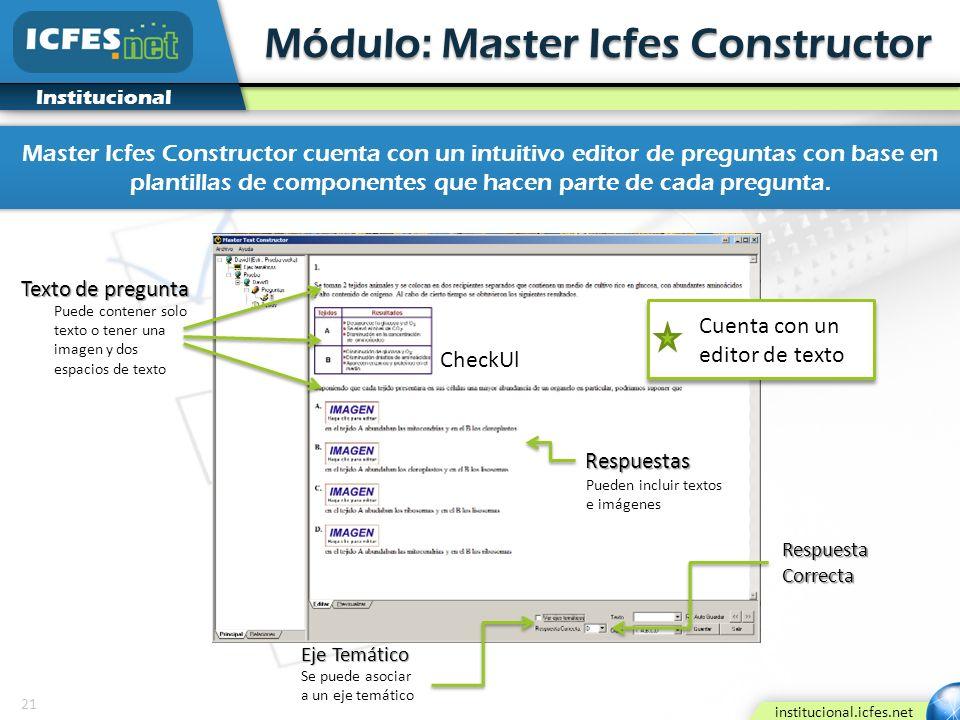 21 institucional.icfes.net Institucional Módulo: Master Icfes Constructor Texto de pregunta Puede contener solo texto o tener una imagen y dos espacio