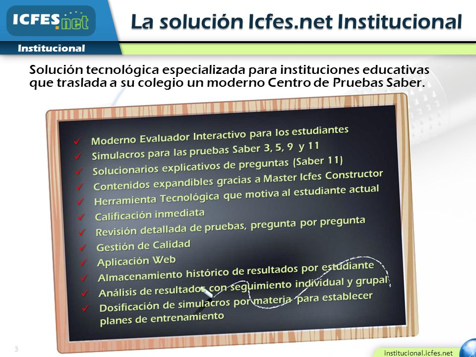 3 institucional.icfes.net Institucional La solución Icfes.net Institucional Solución tecnológica especializada para instituciones educativas que trasl