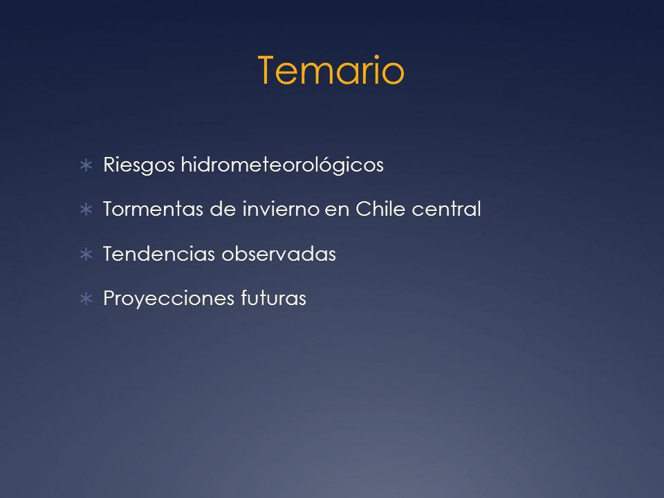 Temario Riesgos hidrometeorológicos Tormentas de invierno en Chile central Tendencias observadas Proyecciones futuras