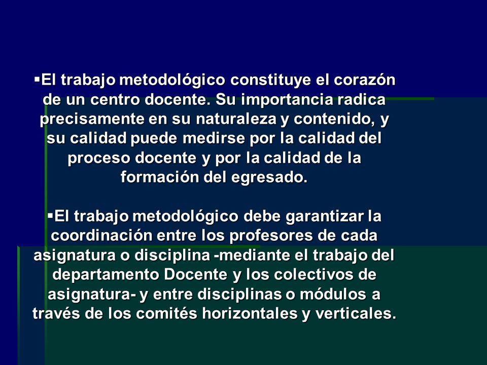 El trabajo metodológico constituye el corazón de un centro docente. Su importancia radica precisamente en su naturaleza y contenido, y su calidad pued