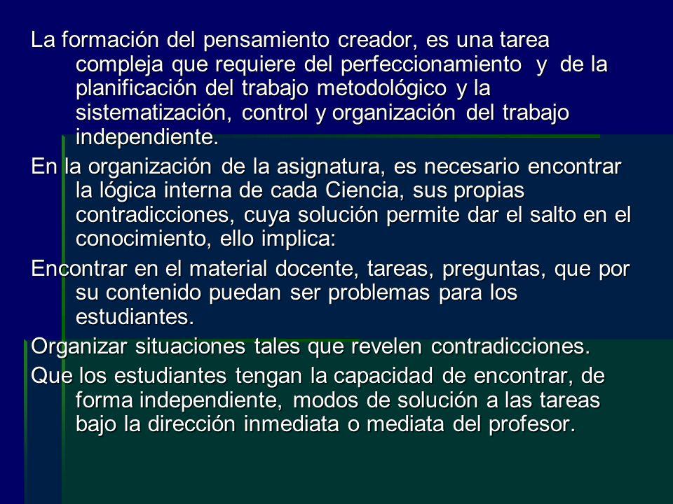 La formación del pensamiento creador, es una tarea compleja que requiere del perfeccionamiento y de la planificación del trabajo metodológico y la sis