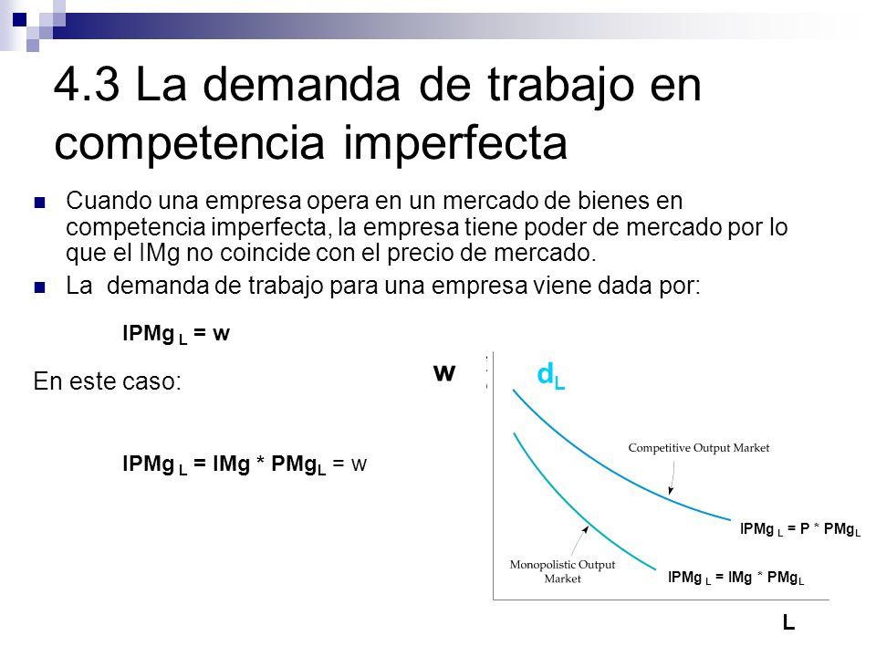 4.3 La demanda de trabajo en competencia imperfecta Cuando una empresa opera en un mercado de bienes en competencia imperfecta, la empresa tiene poder