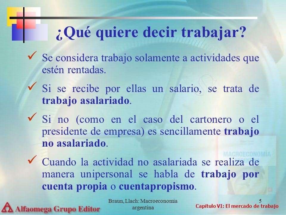 Braun, Llach: Macroeconomia argentina 5 Se considera trabajo solamente a actividades que estén rentadas. Si se recibe por ellas un salario, se trata d