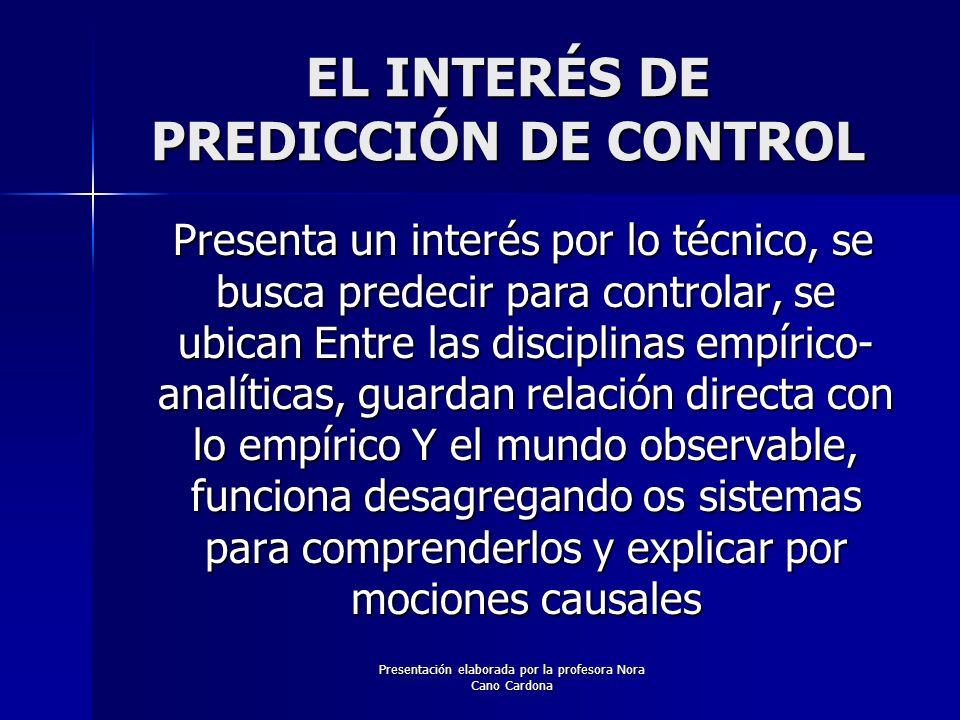 Presentación elaborada por la profesora Nora Cano Cardona EL INTERÉS DE PREDICCIÓN DE CONTROL Presenta un interés por lo técnico, se busca predecir pa