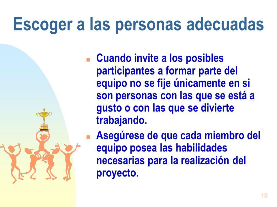 10 Escoger a las personas adecuadas n Cuando invite a los posibles participantes a formar parte del equipo no se fije únicamente en si son personas co