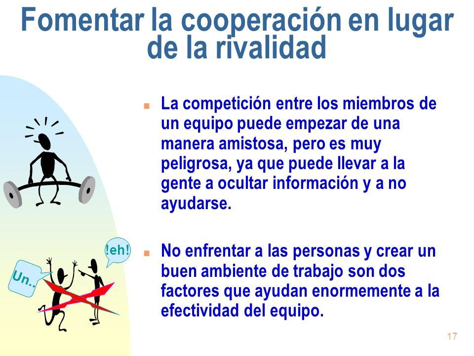 17 Fomentar la cooperación en lugar de la rivalidad n La competición entre los miembros de un equipo puede empezar de una manera amistosa, pero es muy