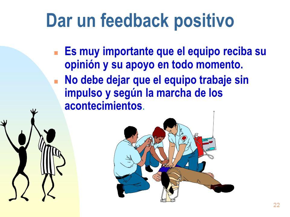 22 Dar un feedback positivo n Es muy importante que el equipo reciba su opinión y su apoyo en todo momento. n No debe dejar que el equipo trabaje sin