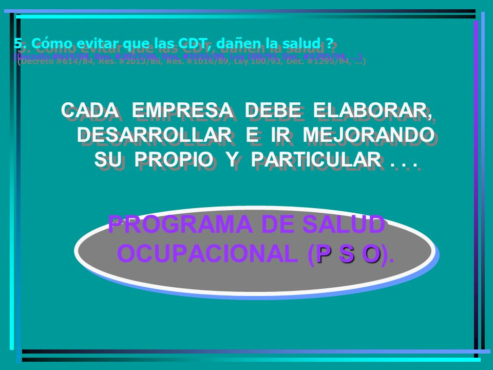 5.Cómo evitar que las CDT, dañen la salud . (Decreto #614/84, Res.