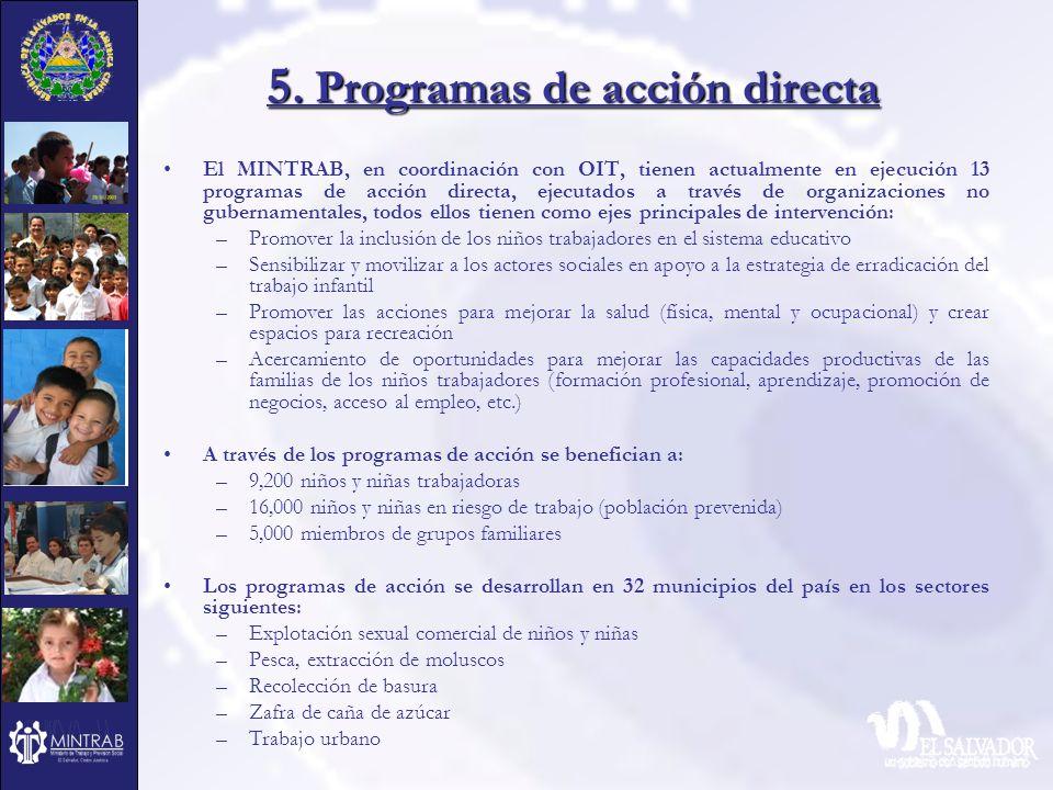 5. Programas de acción directa El MINTRAB, en coordinación con OIT, tienen actualmente en ejecución 13 programas de acción directa, ejecutados a travé