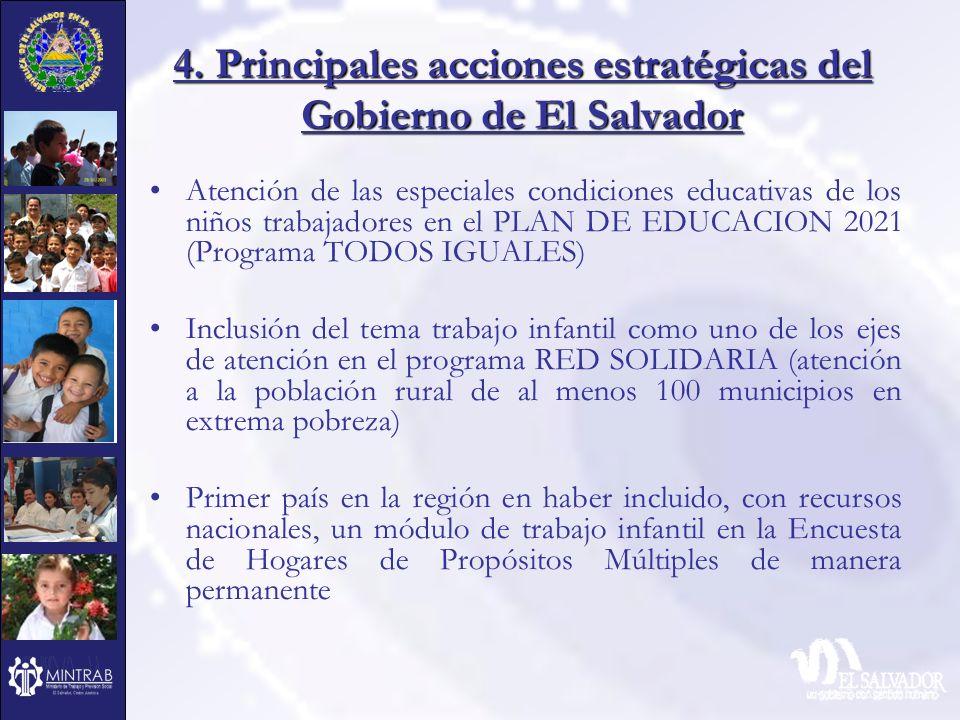 4. Principales acciones estratégicas del Gobierno de El Salvador Atención de las especiales condiciones educativas de los niños trabajadores en el PLA