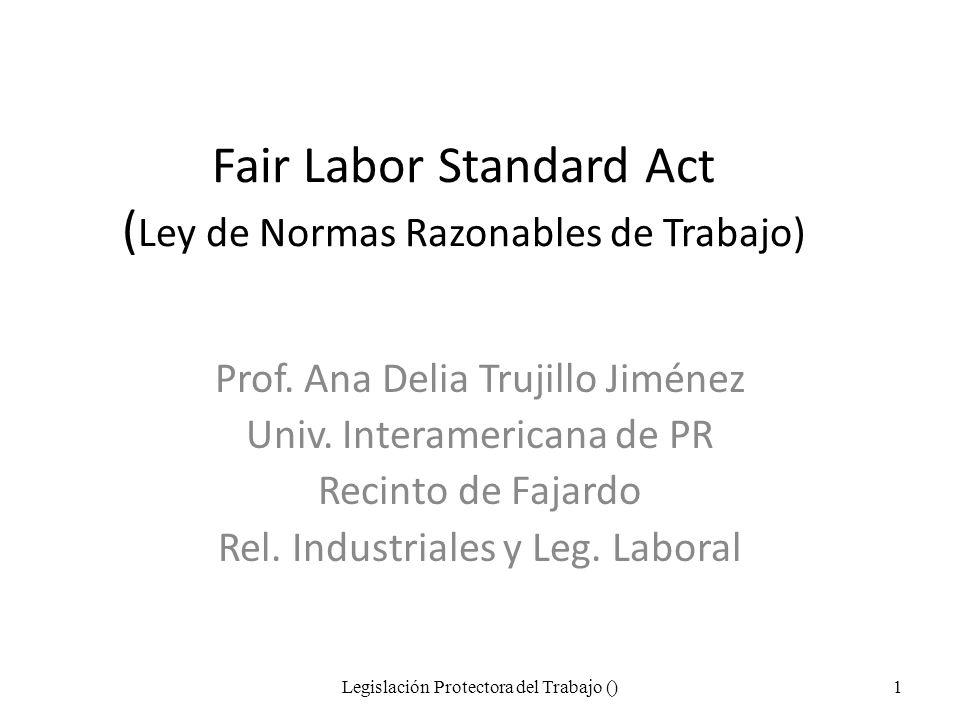 Fair Labor Standard Act ( Ley de Normas Razonables de Trabajo) Prof.