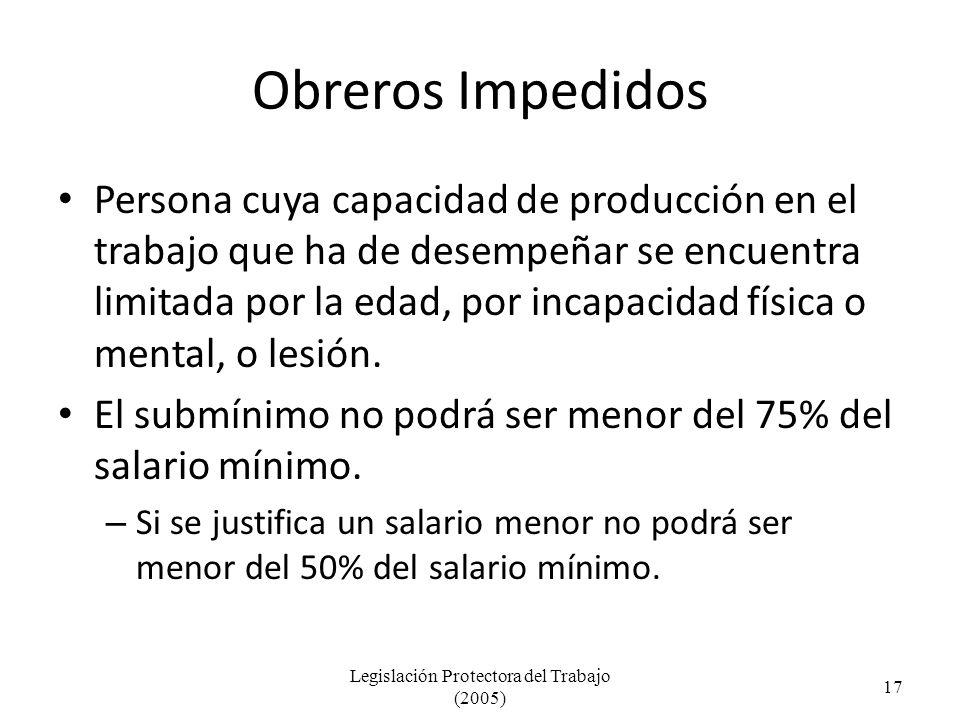 Obreros Impedidos Persona cuya capacidad de producción en el trabajo que ha de desempeñar se encuentra limitada por la edad, por incapacidad física o mental, o lesión.