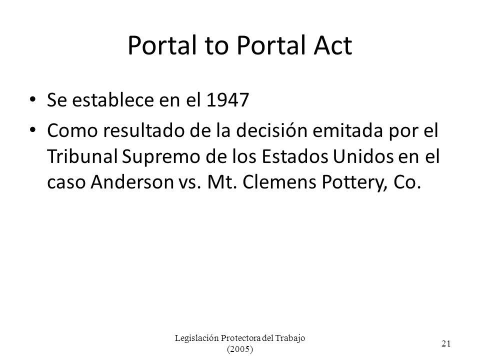 Portal to Portal Act Se establece en el 1947 Como resultado de la decisión emitada por el Tribunal Supremo de los Estados Unidos en el caso Anderson vs.