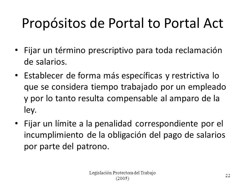 Propósitos de Portal to Portal Act Fijar un término prescriptivo para toda reclamación de salarios.