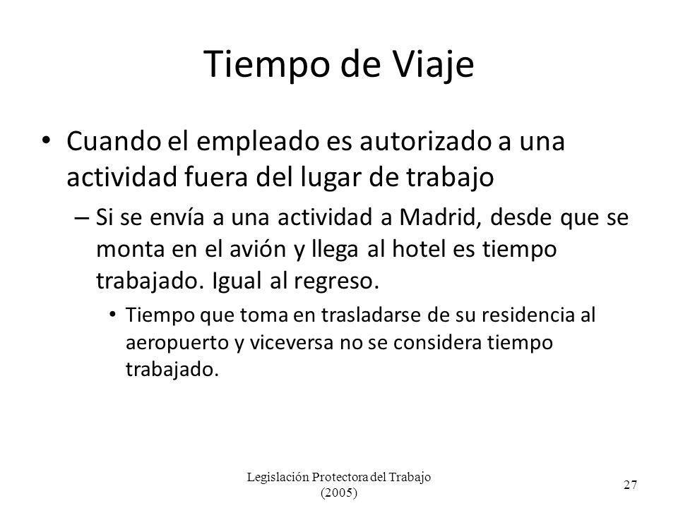 Tiempo de Viaje Cuando el empleado es autorizado a una actividad fuera del lugar de trabajo – Si se envía a una actividad a Madrid, desde que se monta en el avión y llega al hotel es tiempo trabajado.