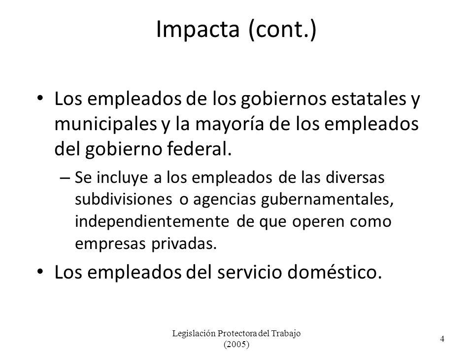 Impacta (cont.) Los empleados de los gobiernos estatales y municipales y la mayoría de los empleados del gobierno federal.