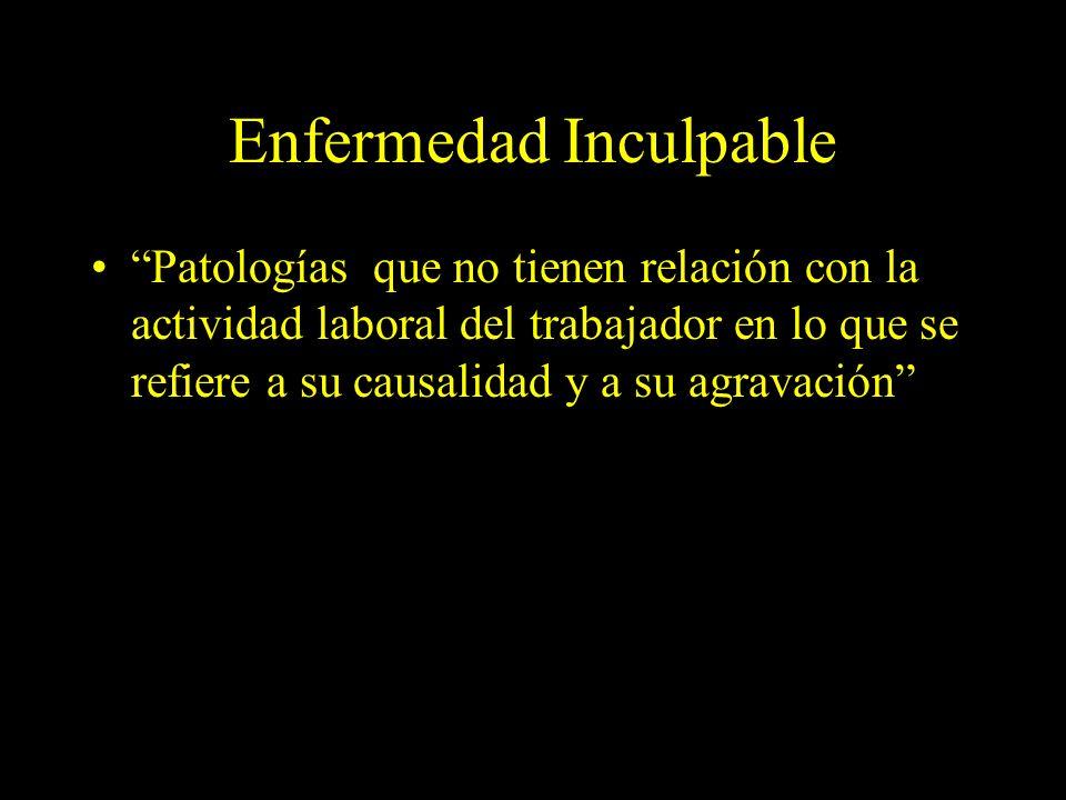 Dra. Graciela A. Aguirre Enfermedad Inculpable Patologías que no tienen relación con la actividad laboral del trabajador en lo que se refiere a su cau