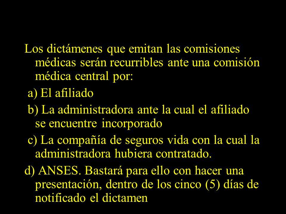 Dra. Graciela A. Aguirre Los dictámenes que emitan las comisiones médicas serán recurribles ante una comisión médica central por: a) El afiliado b) La