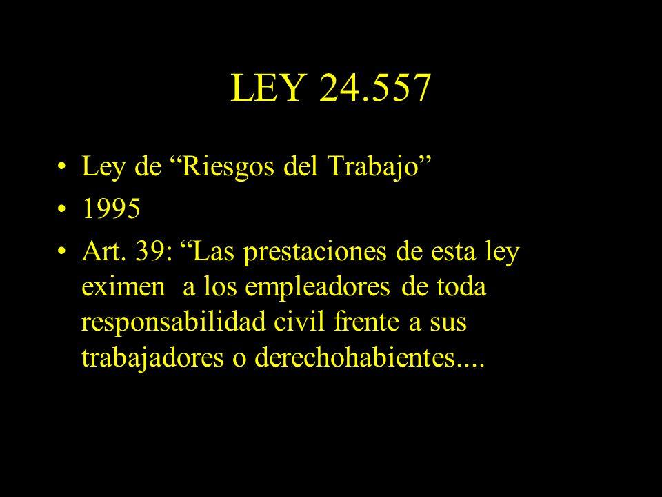 Dra. Graciela A. Aguirre LEY 24.557 Ley de Riesgos del Trabajo 1995 Art. 39: Las prestaciones de esta ley eximen a los empleadores de toda responsabil