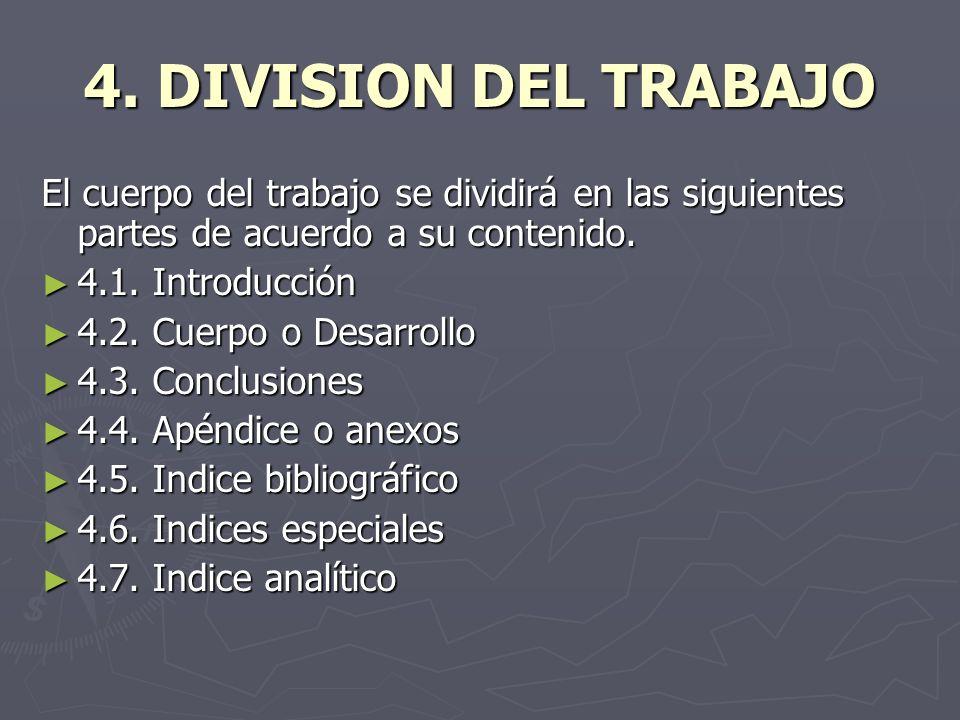 4. DIVISION DEL TRABAJO El cuerpo del trabajo se dividirá en las siguientes partes de acuerdo a su contenido. 4.1. Introducción 4.1. Introducción 4.2.
