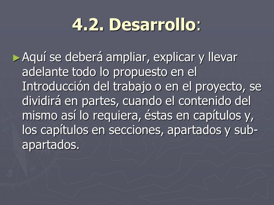 4.2. Desarrollo: Aquí se deberá ampliar, explicar y llevar adelante todo lo propuesto en el Introducción del trabajo o en el proyecto, se dividirá en