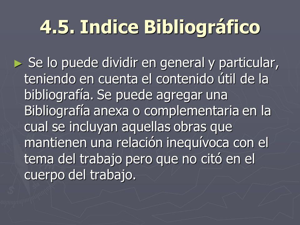 4.5. Indice Bibliográfico Se lo puede dividir en general y particular, teniendo en cuenta el contenido útil de la bibliografía. Se puede agregar una B