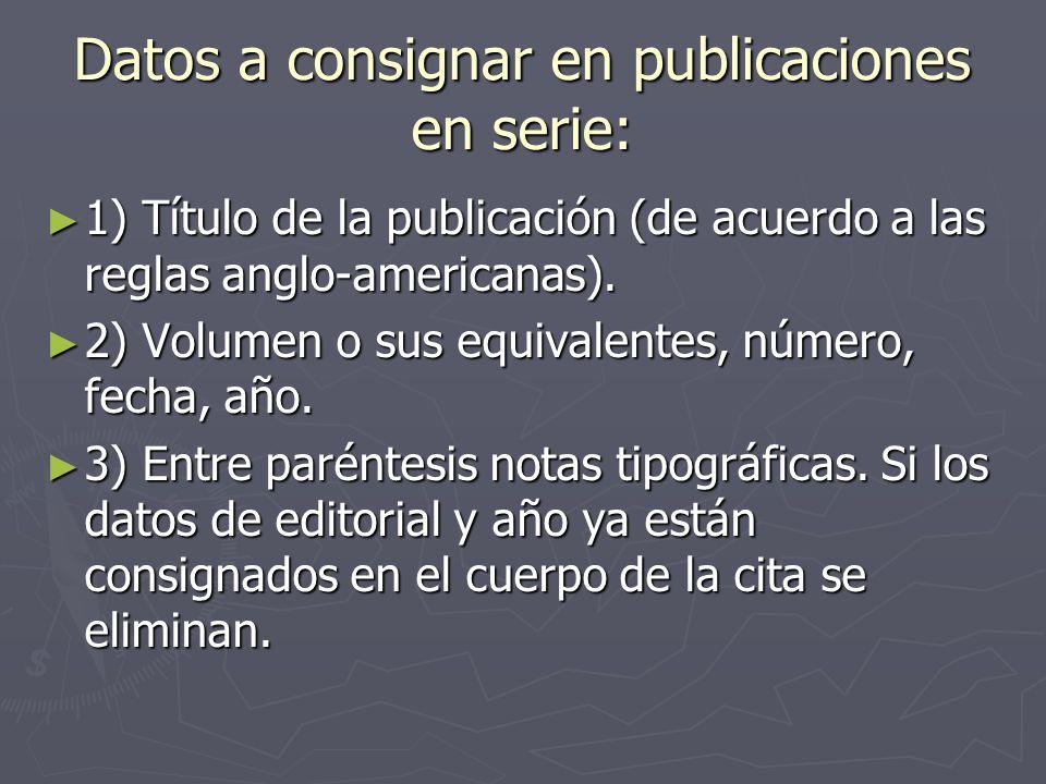 Datos a consignar en publicaciones en serie: 1) Título de la publicación (de acuerdo a las reglas anglo-americanas). 1) Título de la publicación (de a