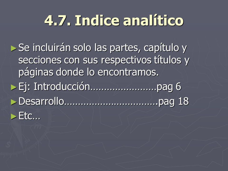 4.7. Indice analítico Se incluirán solo las partes, capítulo y secciones con sus respectivos títulos y páginas donde lo encontramos. Se incluirán solo