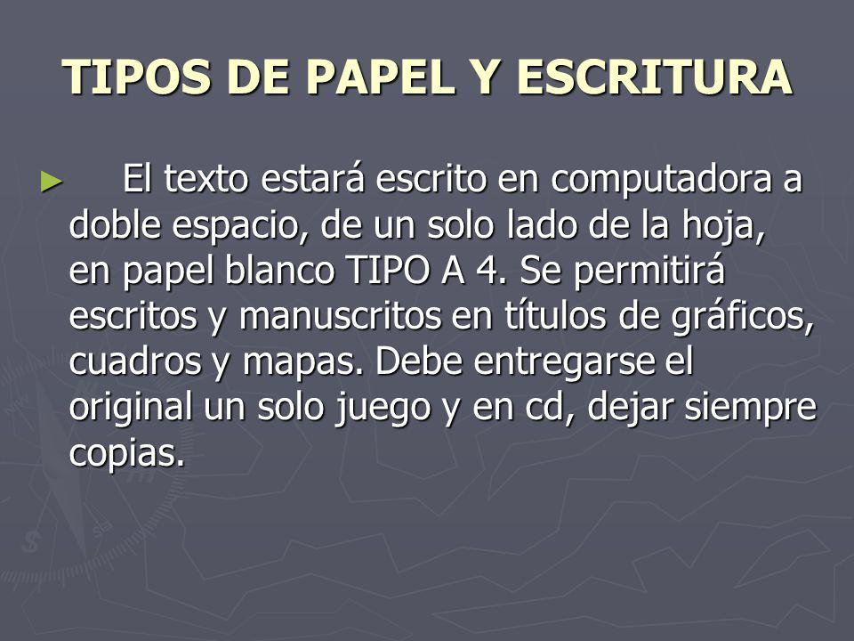 TIPOS DE PAPEL Y ESCRITURA El texto estará escrito en computadora a doble espacio, de un solo lado de la hoja, en papel blanco TIPO A 4. Se permitirá