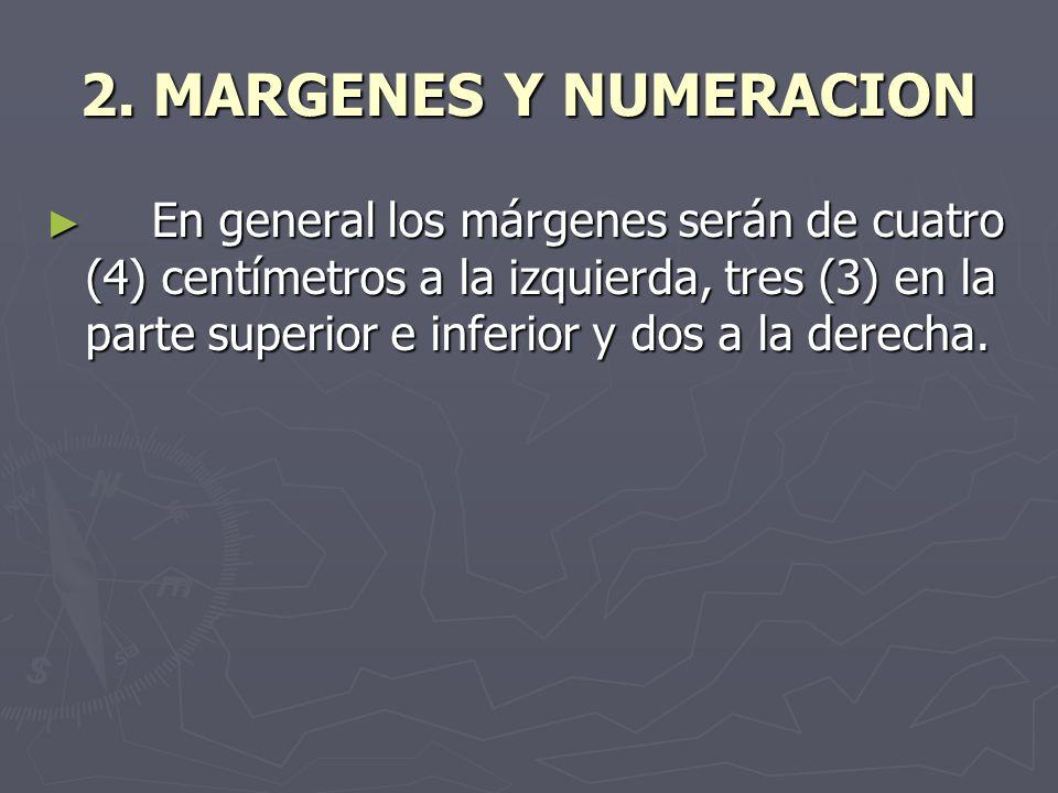 2. MARGENES Y NUMERACION En general los márgenes serán de cuatro (4) centímetros a la izquierda, tres (3) en la parte superior e inferior y dos a la d