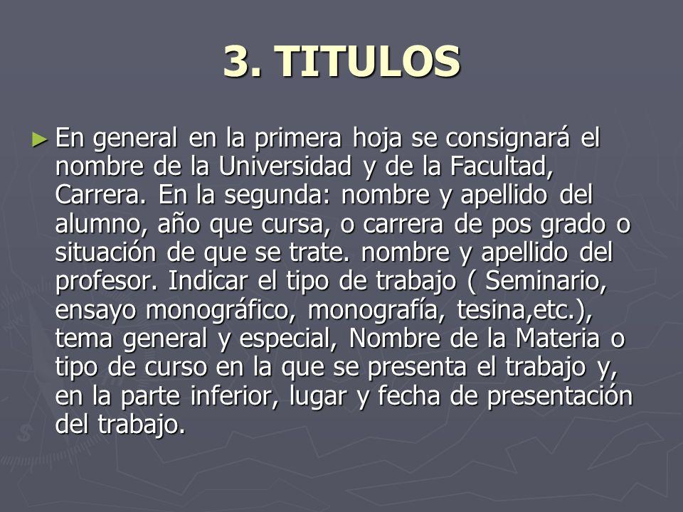 3. TITULOS En general en la primera hoja se consignará el nombre de la Universidad y de la Facultad, Carrera. En la segunda: nombre y apellido del alu