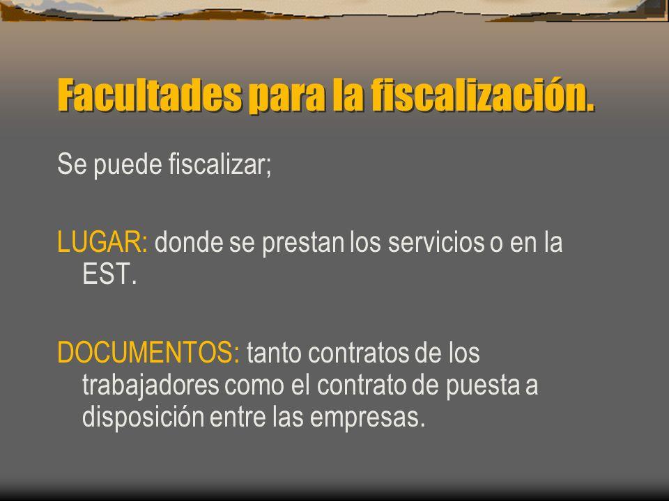 Facultades para la fiscalización. Se puede fiscalizar; LUGAR: donde se prestan los servicios o en la EST. DOCUMENTOS: tanto contratos de los trabajado
