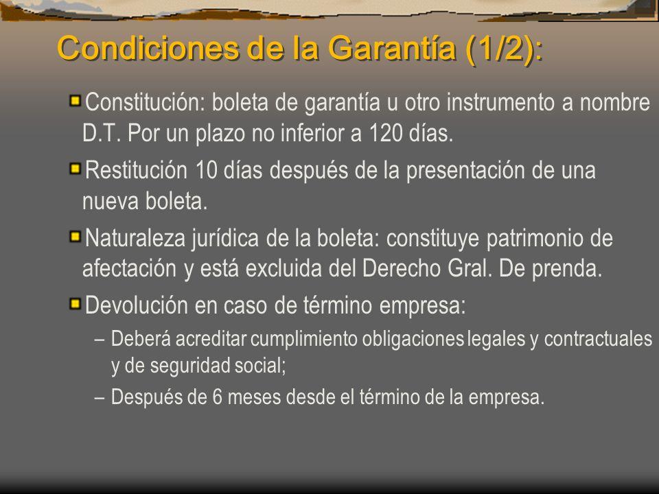 Condiciones de la Garantía (1/2): Constitución: boleta de garantía u otro instrumento a nombre D.T. Por un plazo no inferior a 120 días. Restitución 1