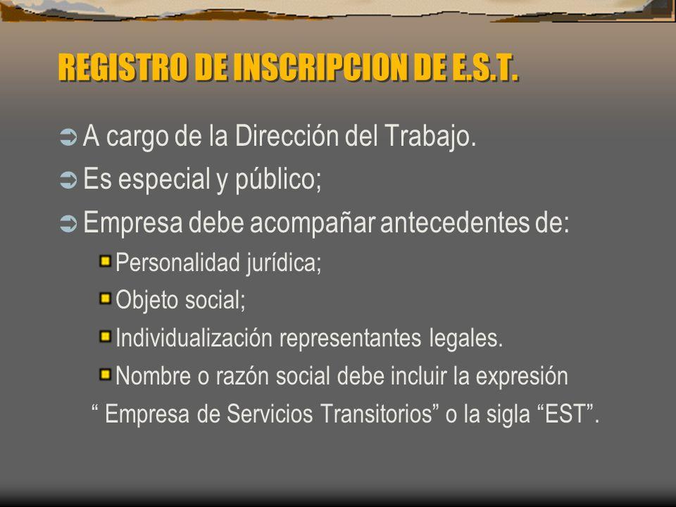 REGISTRO DE INSCRIPCION DE E.S.T. A cargo de la Dirección del Trabajo. Es especial y público; Empresa debe acompañar antecedentes de: Personalidad jur