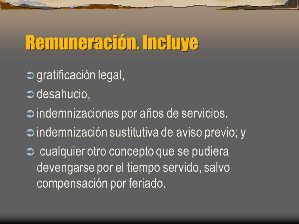 Remuneración. Incluye gratificación legal, desahucio, indemnizaciones por años de servicios. indemnización sustitutiva de aviso previo; y cualquier ot