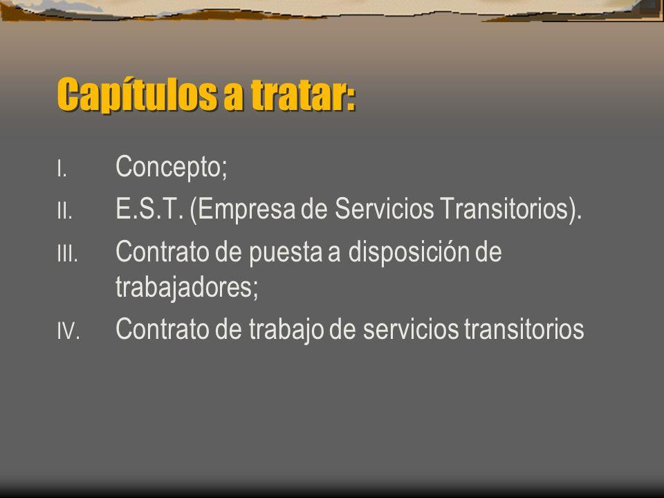 Capítulos a tratar: I. Concepto; II. E.S.T. (Empresa de Servicios Transitorios). III. Contrato de puesta a disposición de trabajadores; IV. Contrato d