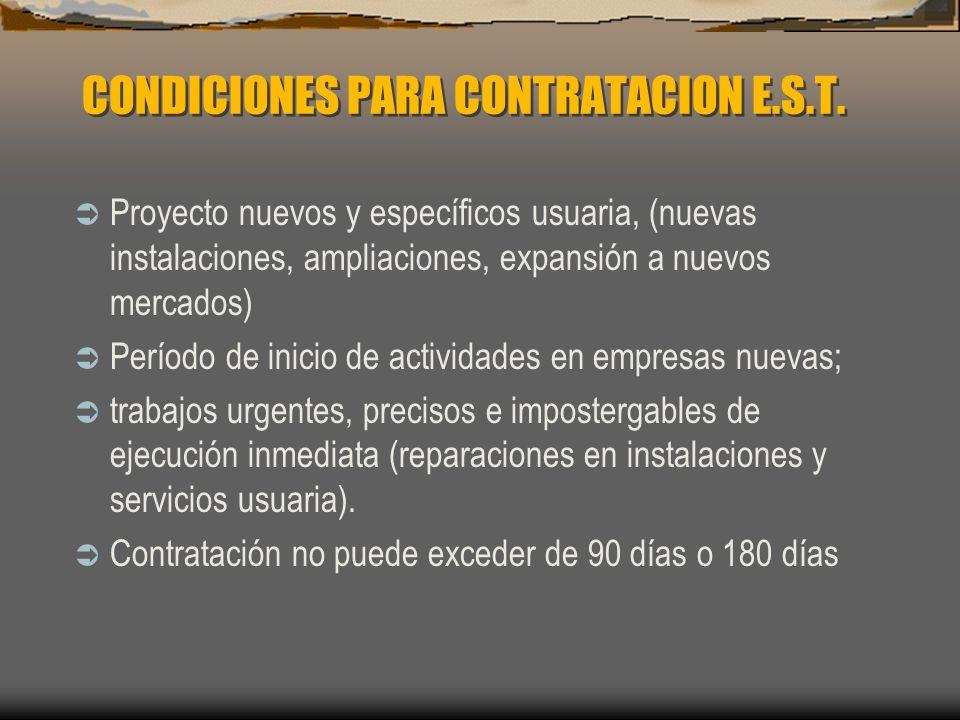 CONDICIONES PARA CONTRATACION E.S.T. Proyecto nuevos y específicos usuaria, (nuevas instalaciones, ampliaciones, expansión a nuevos mercados) Período
