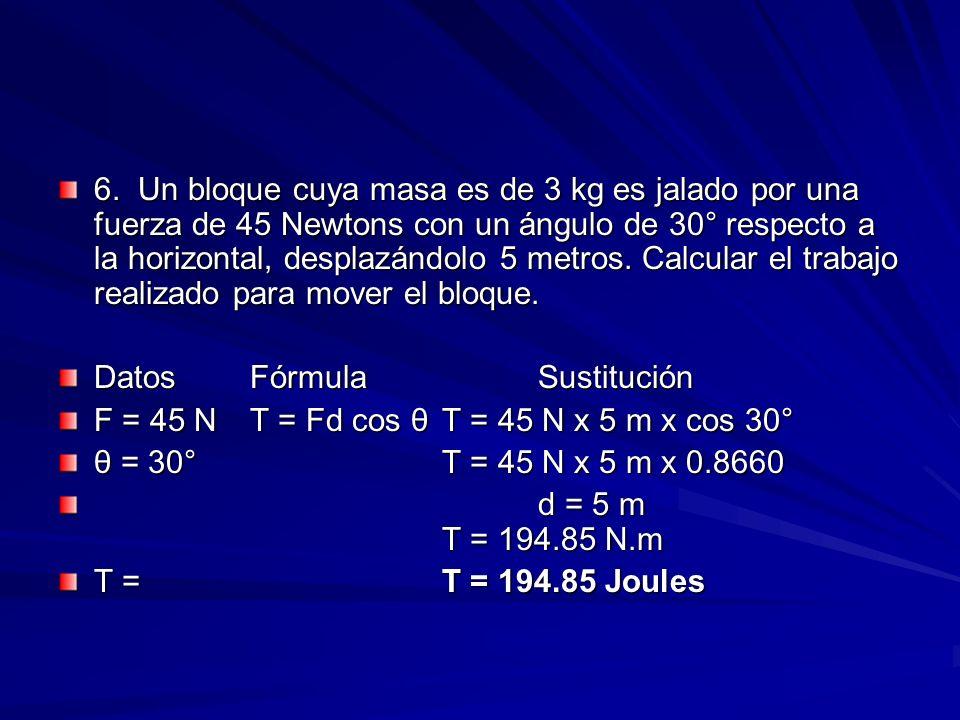 6. Un bloque cuya masa es de 3 kg es jalado por una fuerza de 45 Newtons con un ángulo de 30° respecto a la horizontal, desplazándolo 5 metros. Calcul
