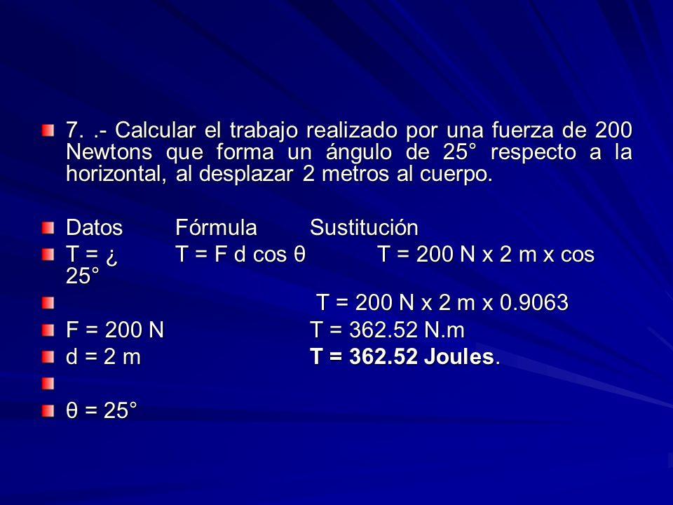 7..- Calcular el trabajo realizado por una fuerza de 200 Newtons que forma un ángulo de 25° respecto a la horizontal, al desplazar 2 metros al cuerpo.