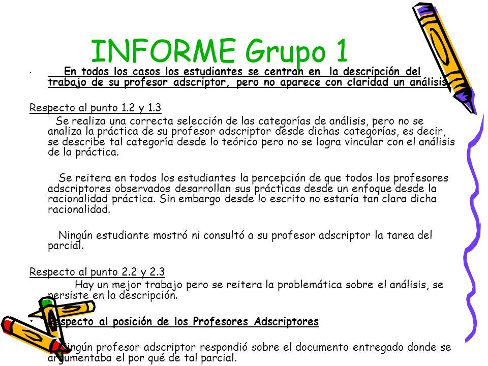 INFORME Grupo 1 En todos los casos los estudiantes se centran en la descripción del trabajo de su profesor adscriptor, pero no aparece con claridad un