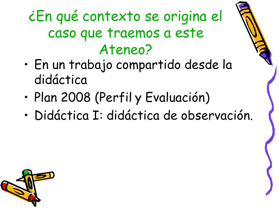 Didáctica I :tarea de observación el estudiante deberá comenzar a interrogarse acerca de lo siguiente: ¿Cuál es el objeto de estudio de la didáctica.