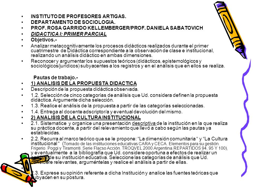 INSTITUTO DE PROFESORES ARTIGAS. DEPARTAMENTO DE SOCIOLOGIA. PROF. ROSA GARRIDO KELLEMBERGER/PROF. DANIELA SABATOVICH DIDACTICA I: PRIMER PARCIAL Obje